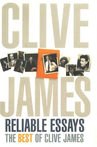 Image of Reliable Essays: The Best of Clive James