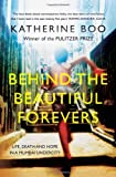 Image of Behind the Beautiful Forevers: Life, Death, and Hope in a Mumbai Undercity
